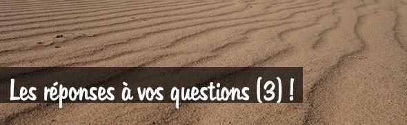 Les réponses à vos questions 3